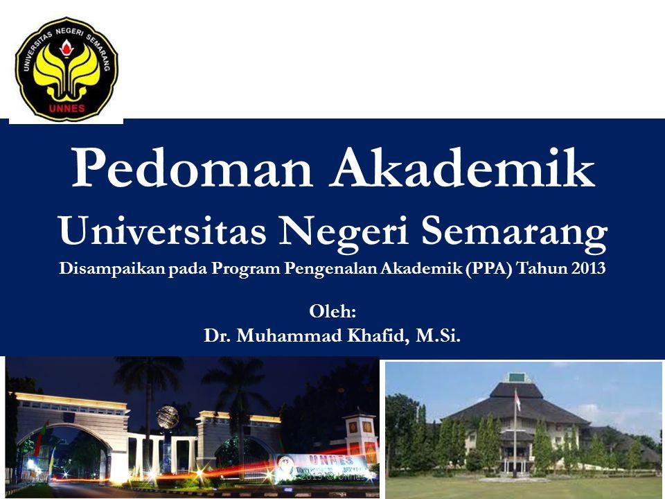 Pedoman Akademik Universitas Negeri Semarang Disampaikan pada Program Pengenalan Akademik (PPA) Tahun 2013 Oleh: Dr. Muhammad Khafid, M.Si.