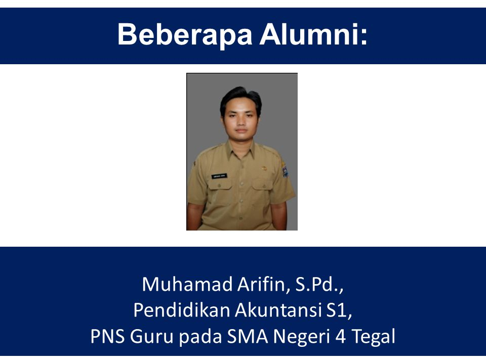 Beberapa Alumni: Muhamad Arifin, S.Pd., Pendidikan Akuntansi S1,