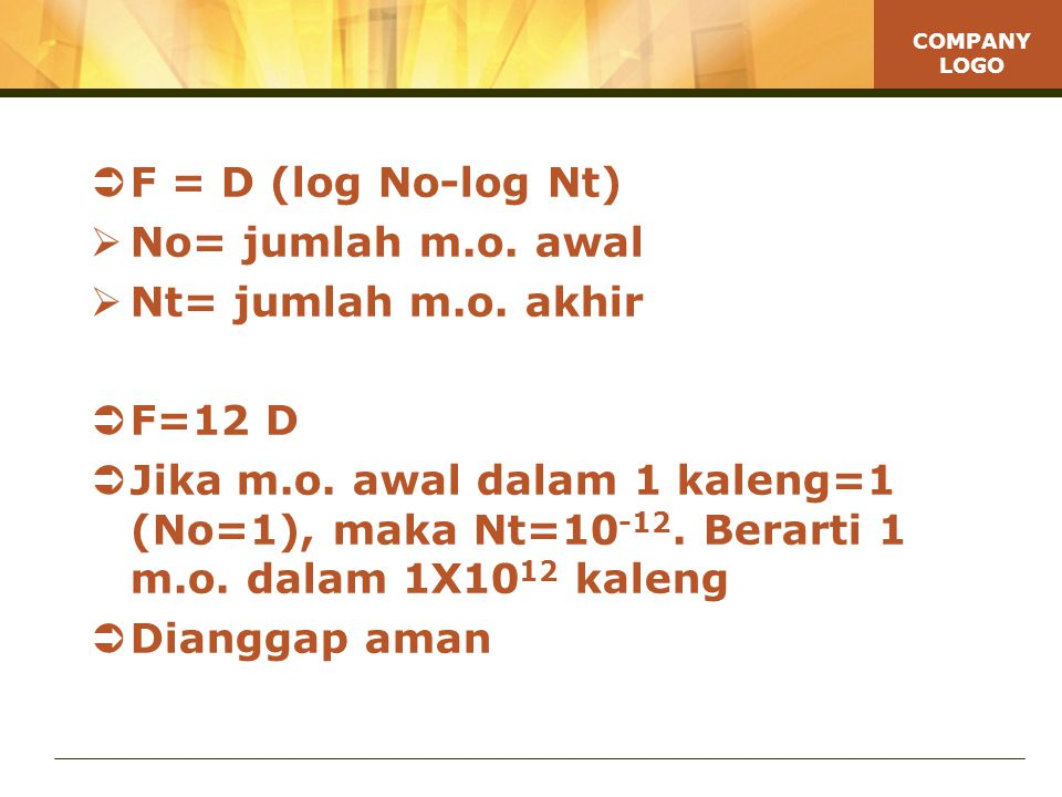 F = D (log No-log Nt) No= jumlah m.o. awal. Nt= jumlah m.o. akhir. F=12 D.