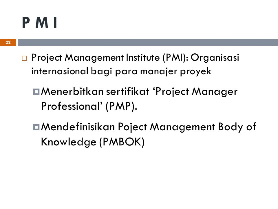 P M I Menerbitkan sertifikat 'Project Manager Professional' (PMP).