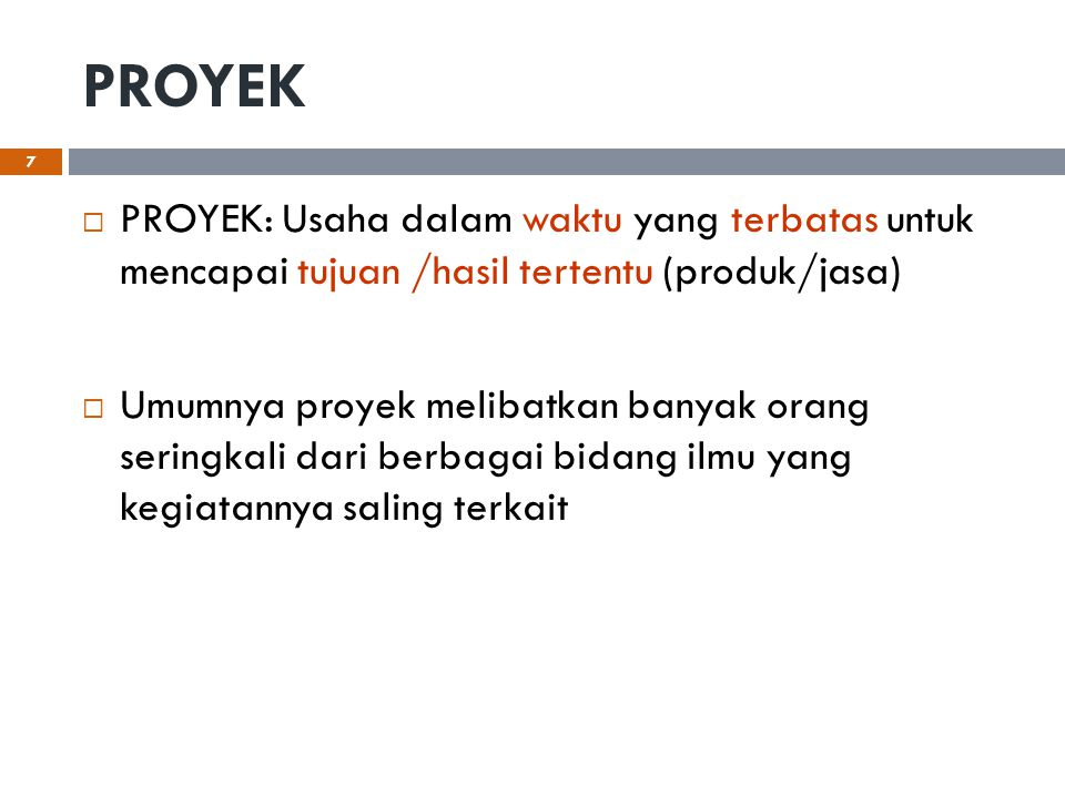 PROYEK PROYEK: Usaha dalam waktu yang terbatas untuk mencapai tujuan /hasil tertentu (produk/jasa)
