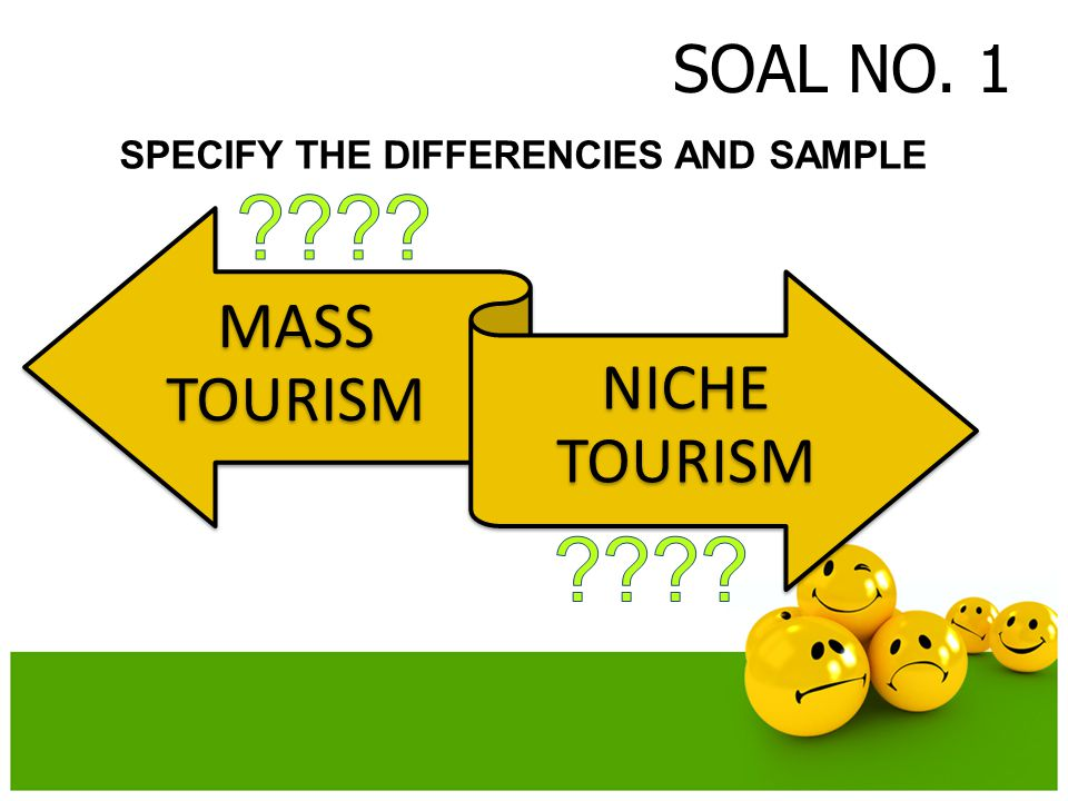 SOAL NO. 1 SPECIFY THE DIFFERENCIES AND SAMPLE MASS TOURISM