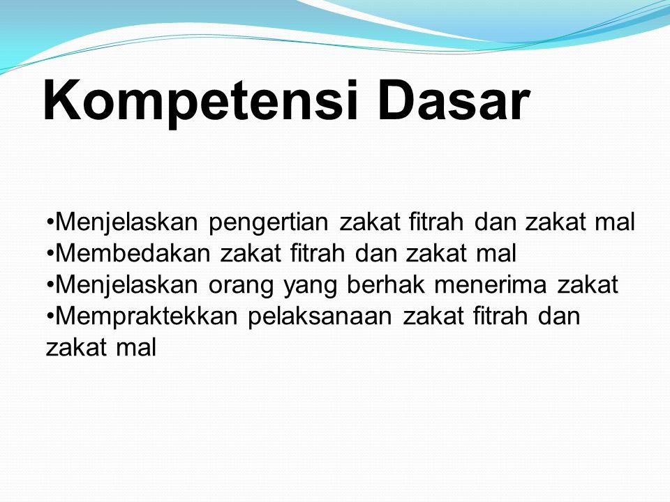 Kompetensi Dasar Menjelaskan pengertian zakat fitrah dan zakat mal