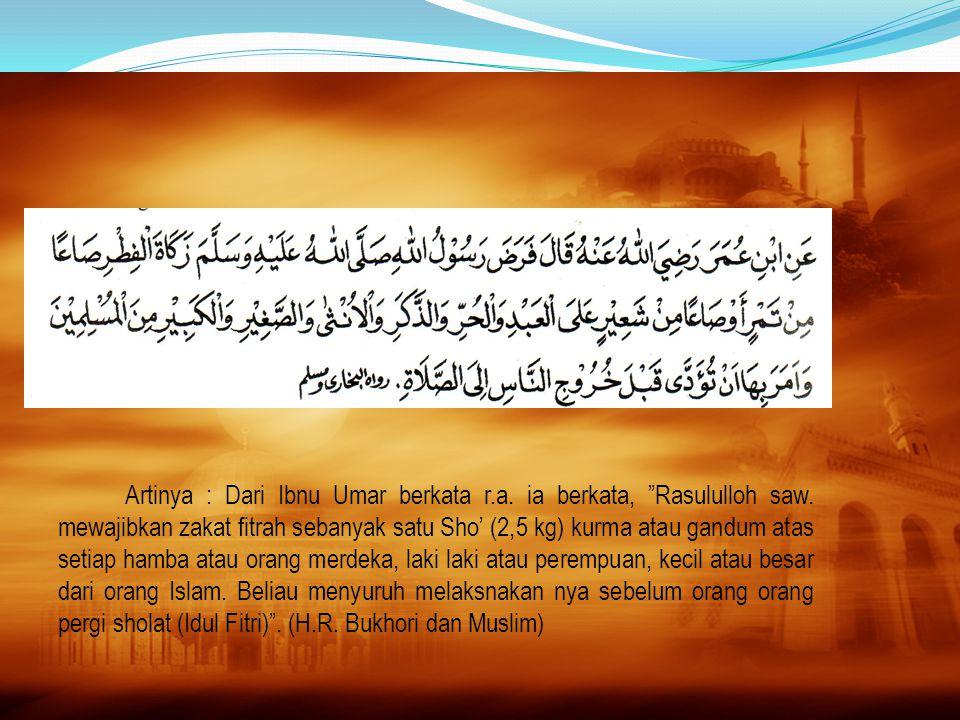 Artinya : Dari Ibnu Umar berkata r. a. ia berkata, Rasululloh saw
