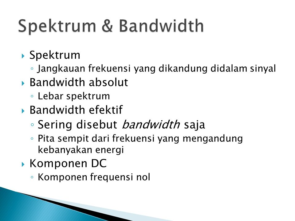 Spektrum & Bandwidth Sering disebut bandwidth saja Spektrum