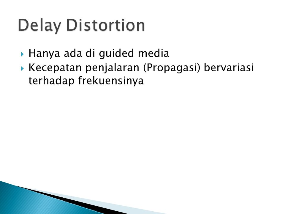 Delay Distortion Hanya ada di guided media