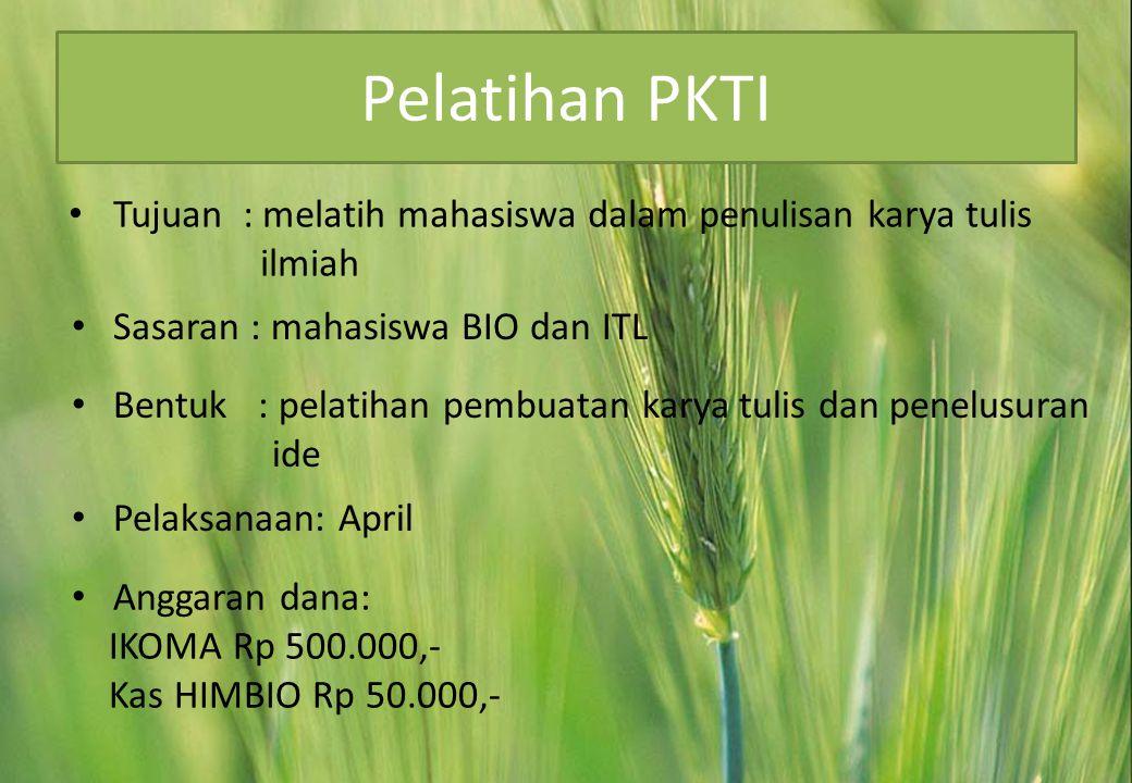Pelatihan PKTI Tujuan : melatih mahasiswa dalam penulisan karya tulis ilmiah. Sasaran : mahasiswa BIO dan ITL.