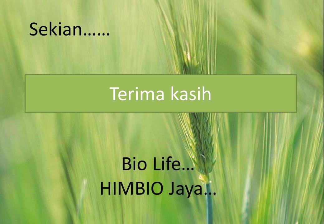 Sekian…… Terima kasih Bio Life… HIMBIO Jaya…