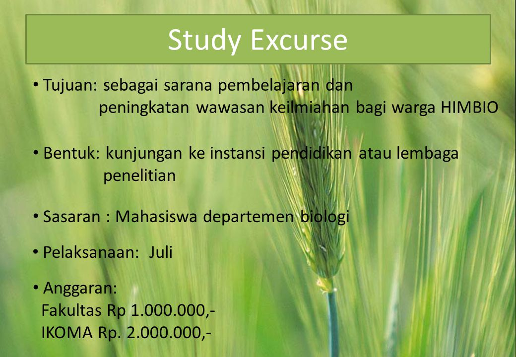 Study Excurse Tujuan: sebagai sarana pembelajaran dan peningkatan wawasan keilmiahan bagi warga HIMBIO.
