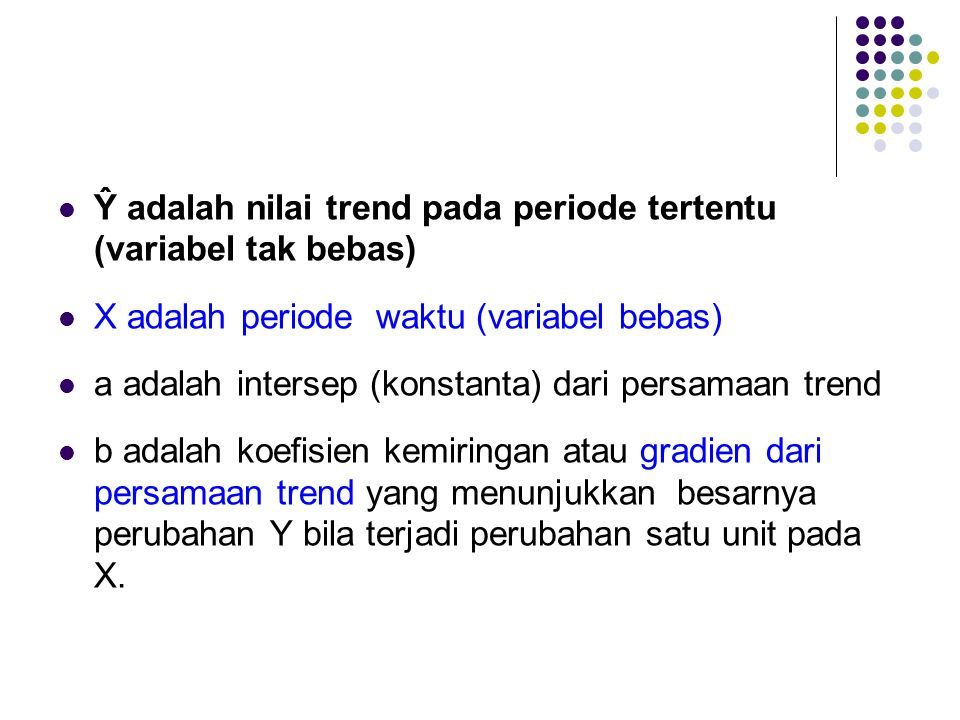 Ŷ adalah nilai trend pada periode tertentu (variabel tak bebas)