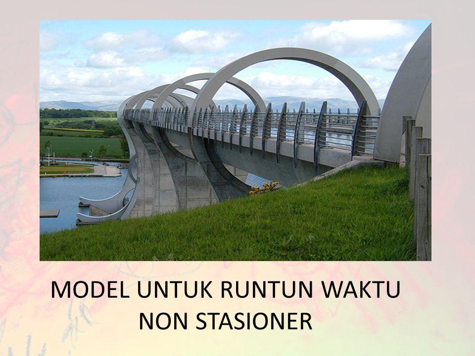MODEL UNTUK RUNTUN WAKTU NON STASIONER
