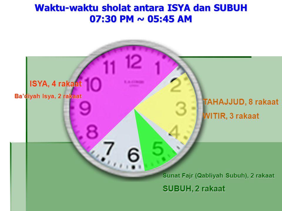Waktu-waktu sholat antara ISYA dan SUBUH 07:30 PM ~ 05:45 AM