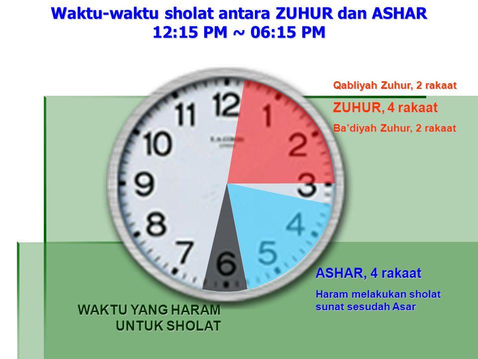 Waktu-waktu sholat antara ZUHUR dan ASHAR 12:15 PM ~ 06:15 PM