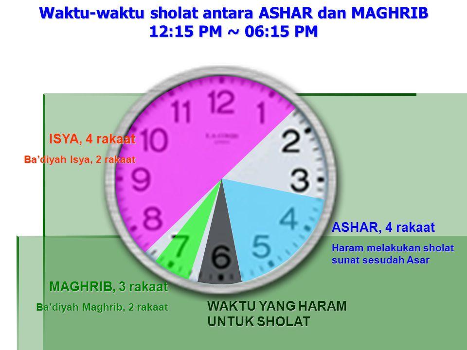 Waktu-waktu sholat antara ASHAR dan MAGHRIB 12:15 PM ~ 06:15 PM