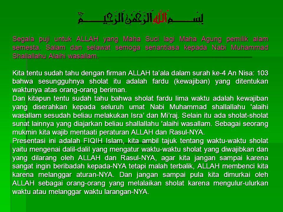 Segala puji untuk ALLAH yang Maha Suci lagi Maha Agung pemilik alam semesta. Salam dan selawat semoga senantiasa kepada Nabi Muhammad Shallallahu Alaihi wasallam.