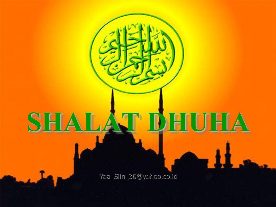 SHALAT DHUHA Yaa_Siin_36@yahoo.co.id