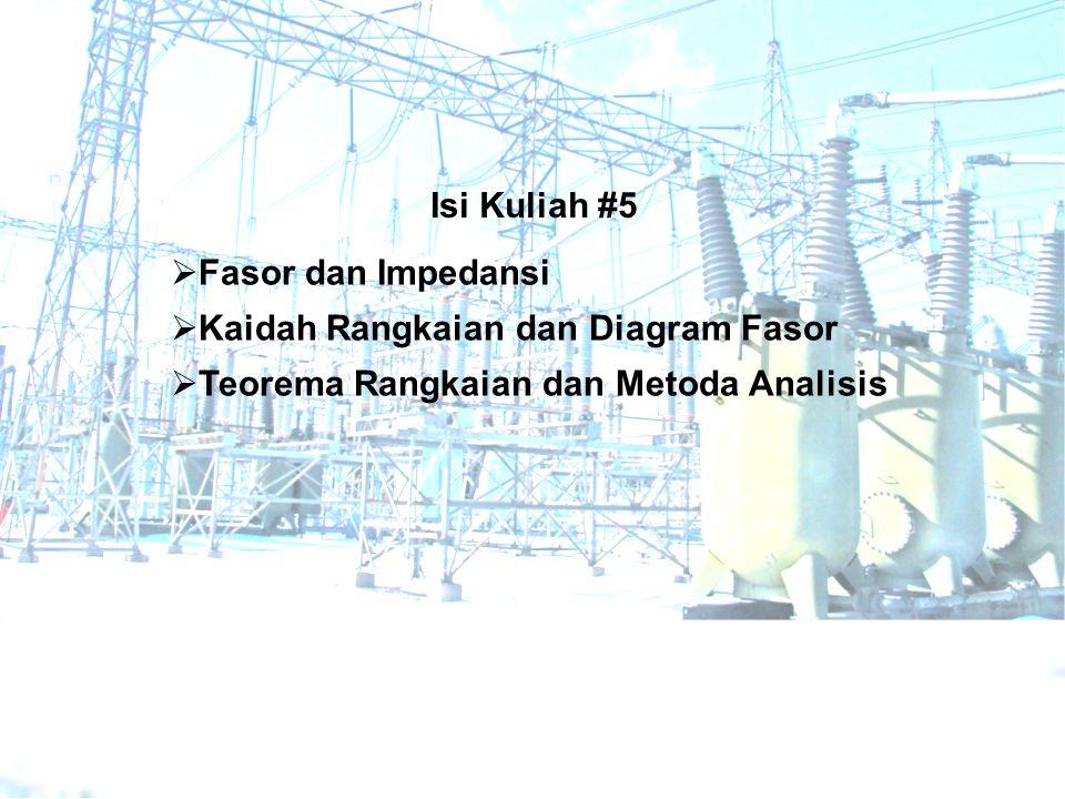 Isi Kuliah #5 Fasor dan Impedansi. Kaidah Rangkaian dan Diagram Fasor.