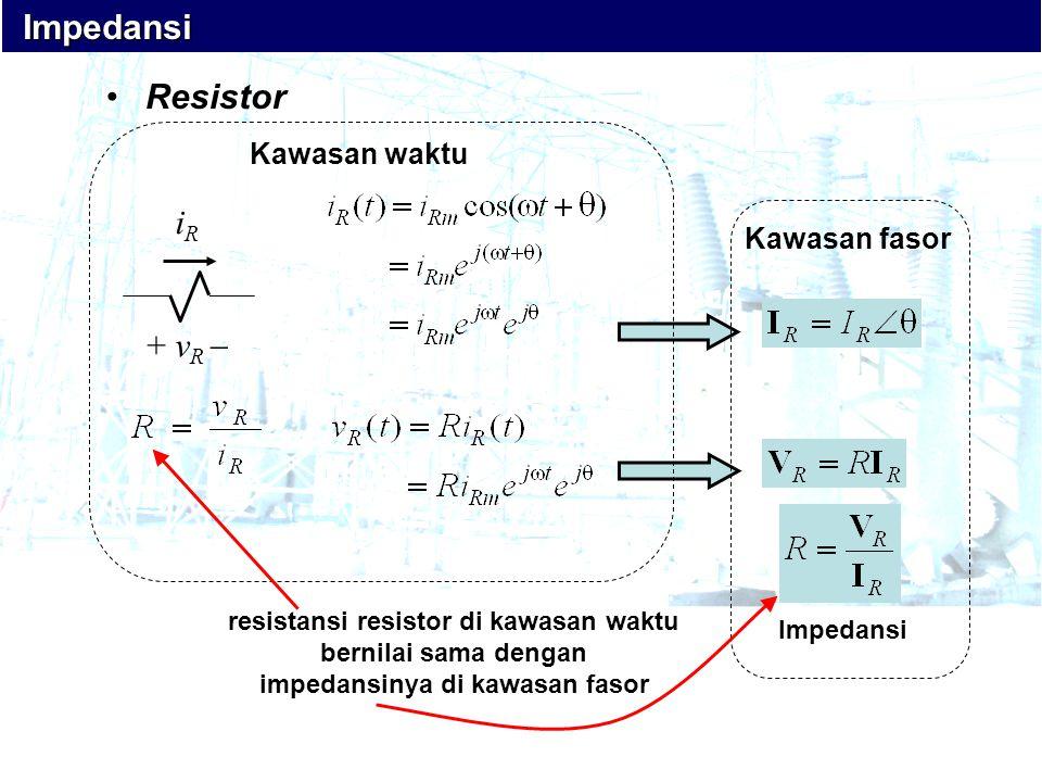 resistansi resistor di kawasan waktu impedansinya di kawasan fasor