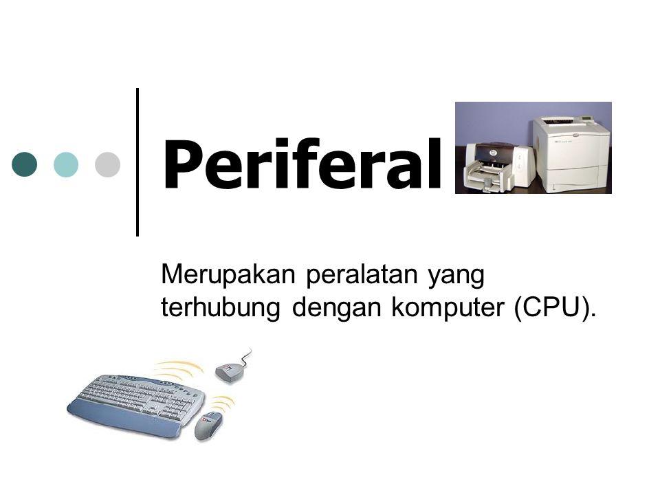 Merupakan peralatan yang terhubung dengan komputer (CPU).