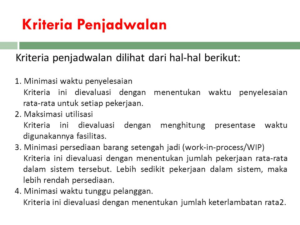 Kriteria Penjadwalan Kriteria penjadwalan dilihat dari hal-hal berikut: 1. Minimasi waktu penyelesaian.