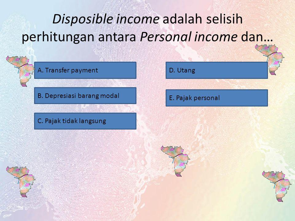 Disposible income adalah selisih perhitungan antara Personal income dan…
