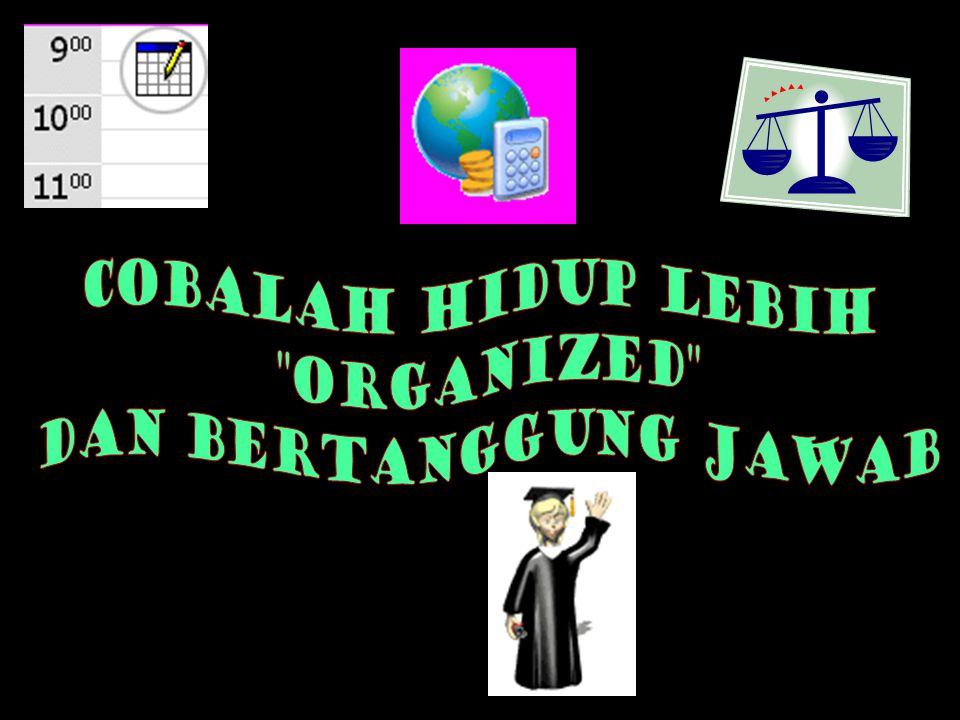 COBALAH HIDUP LEBIH ORGANIZED DAN BERTANGGUNG JAWAB