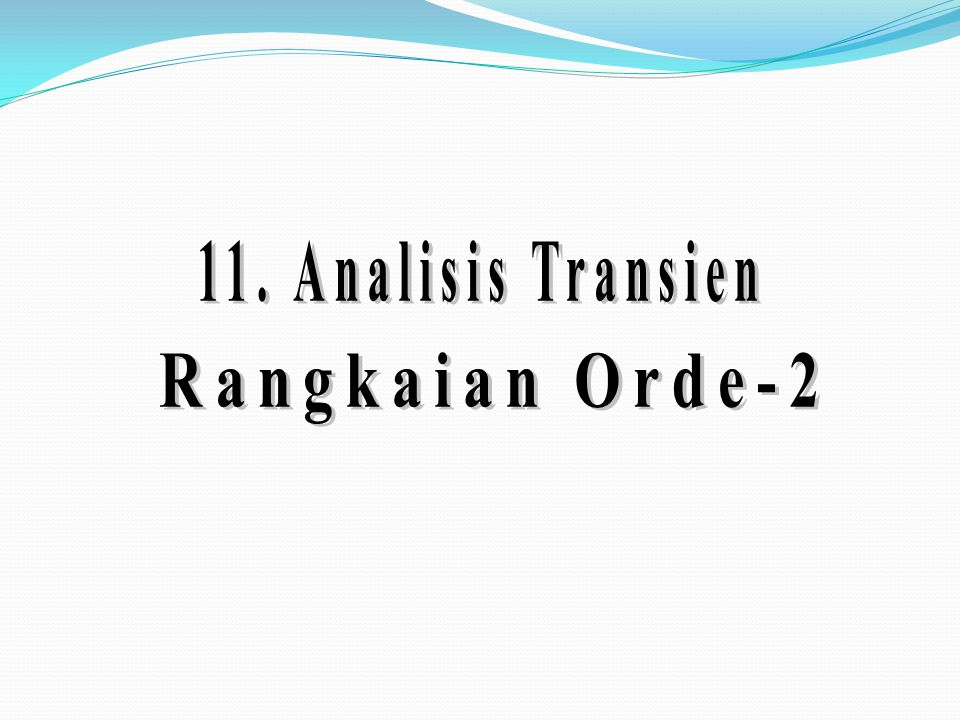 11. Analisis Transien Rangkaian Orde-2