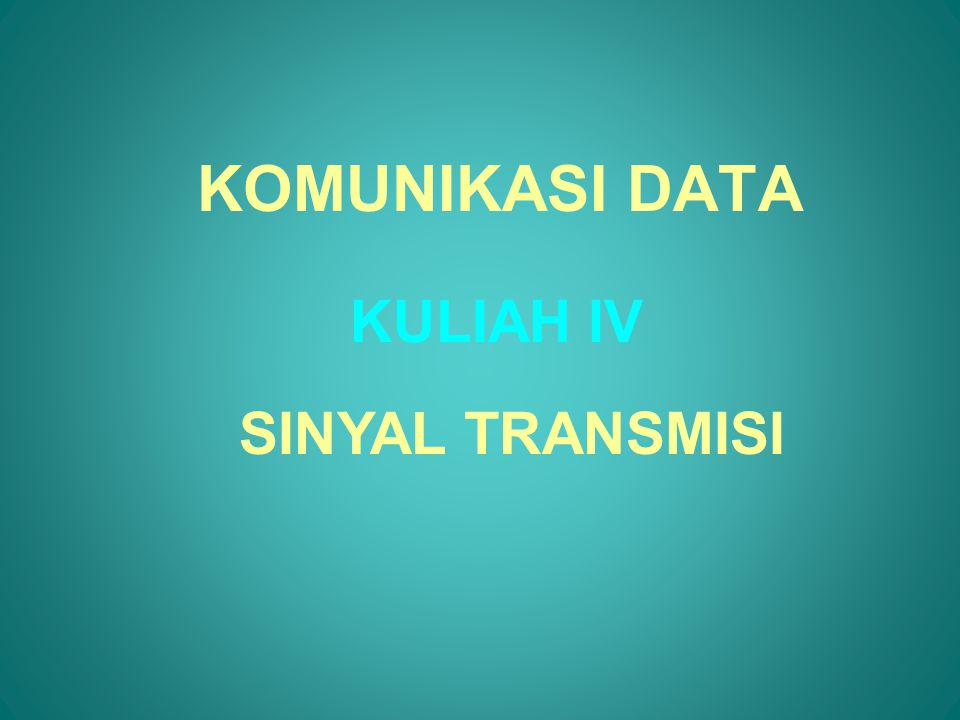 KOMUNIKASI DATA KULIAH IV SINYAL TRANSMISI