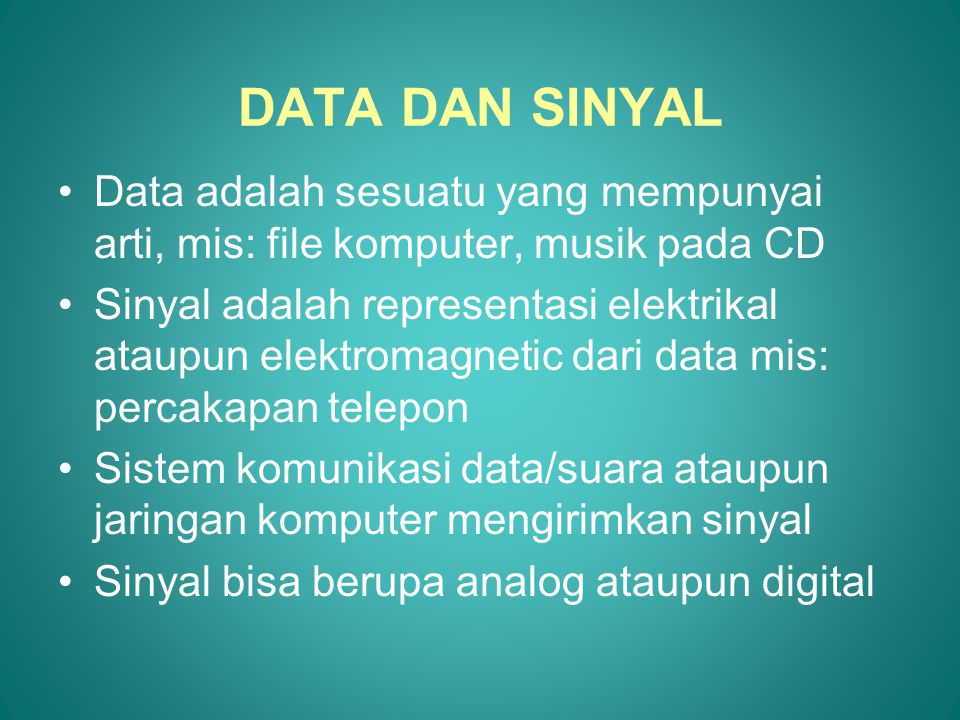 DATA DAN SINYAL Data adalah sesuatu yang mempunyai arti, mis: file komputer, musik pada CD.