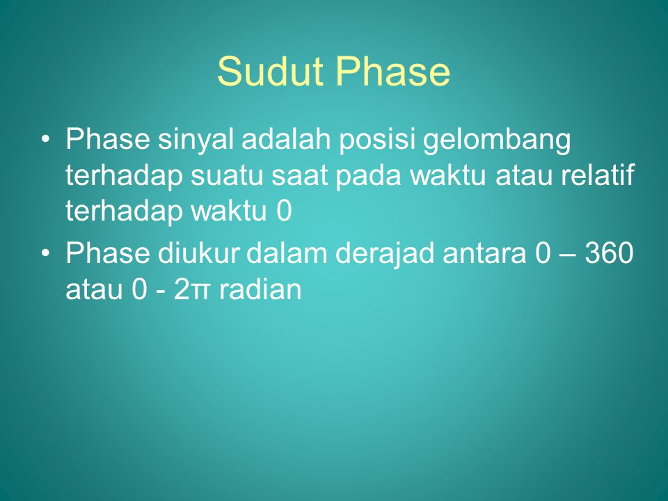 Sudut Phase Phase sinyal adalah posisi gelombang terhadap suatu saat pada waktu atau relatif terhadap waktu 0.