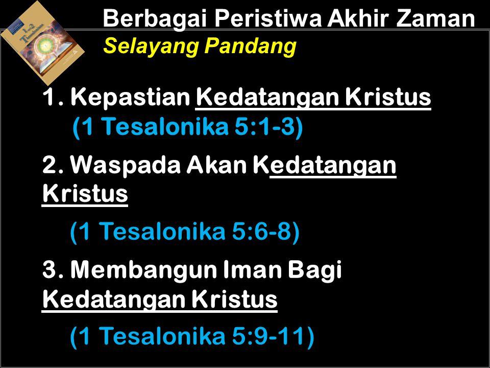 1. Kepastian Kedatangan Kristus (1 Tesalonika 5:1-3)