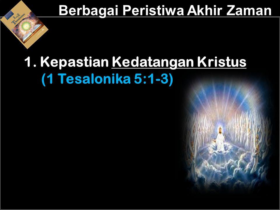 a 1. Kepastian Kedatangan Kristus (1 Tesalonika 5:1-3)