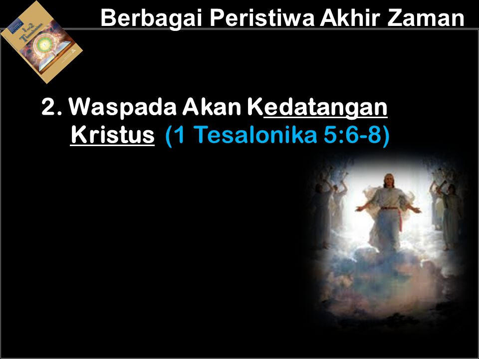 a 2. Waspada Akan Kedatangan Kristus (1 Tesalonika 5:6-8)