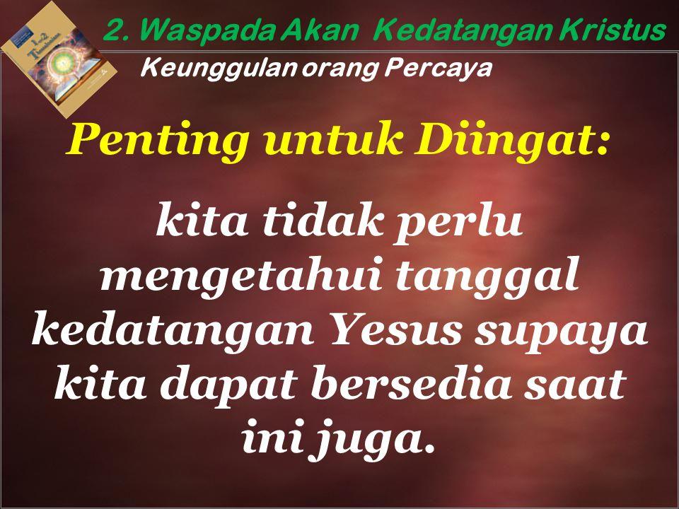 2. Waspada Akan Kedatangan Kristus Keunggulan orang Percaya
