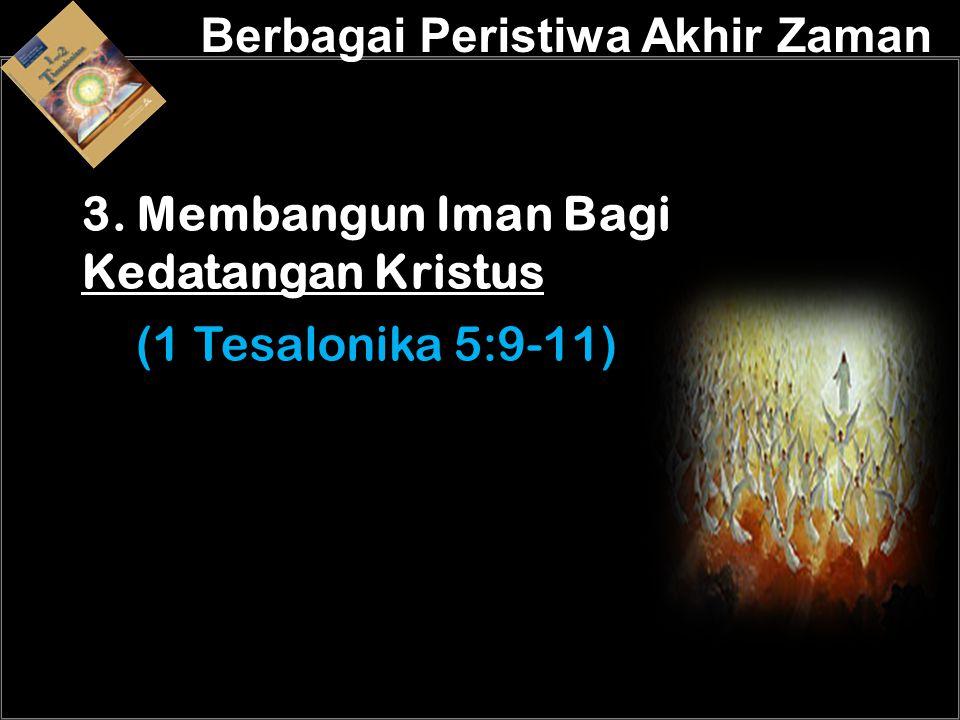a 3. Membangun Iman Bagi Kedatangan Kristus (1 Tesalonika 5:9-11)