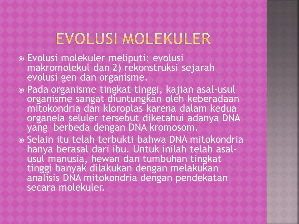 Evolusi molekuler Evolusi molekuler meliputi: evolusi makromolekul dan 2) rekonstruksi sejarah evolusi gen dan organisme.