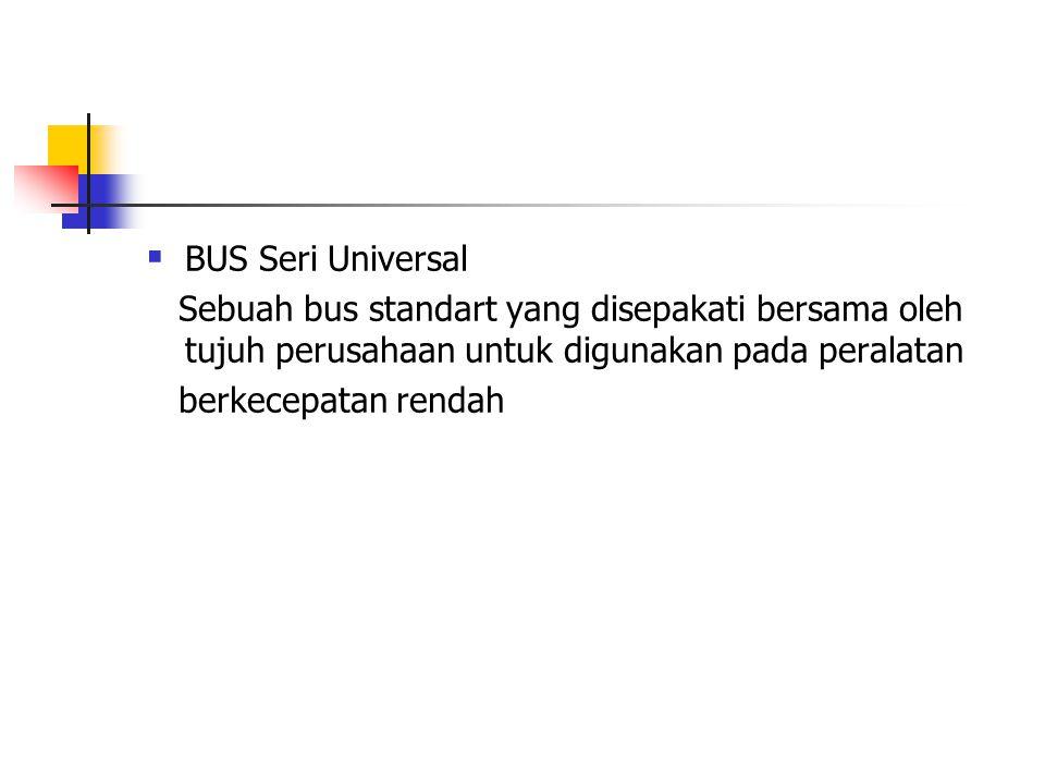 BUS Seri Universal Sebuah bus standart yang disepakati bersama oleh tujuh perusahaan untuk digunakan pada peralatan.