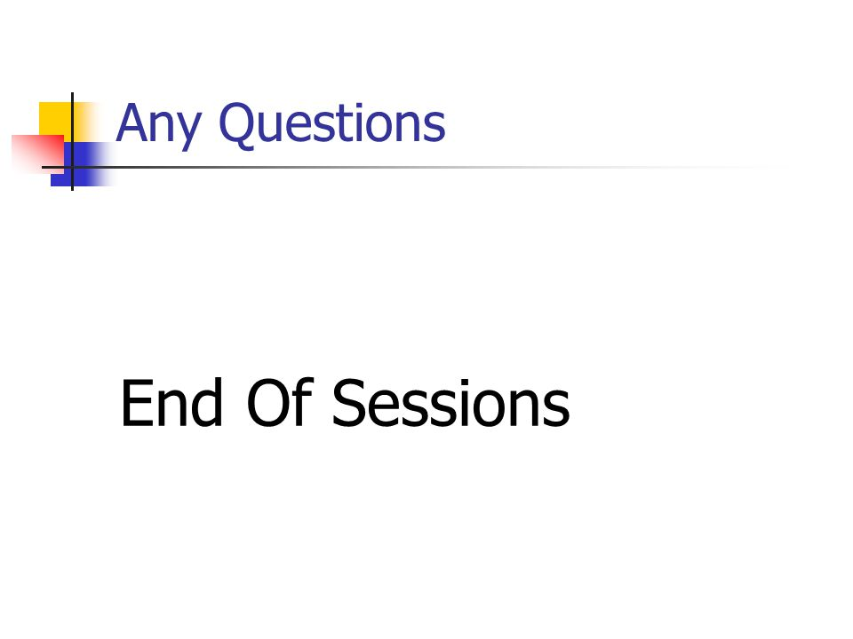 Any Questions End Of Sessions