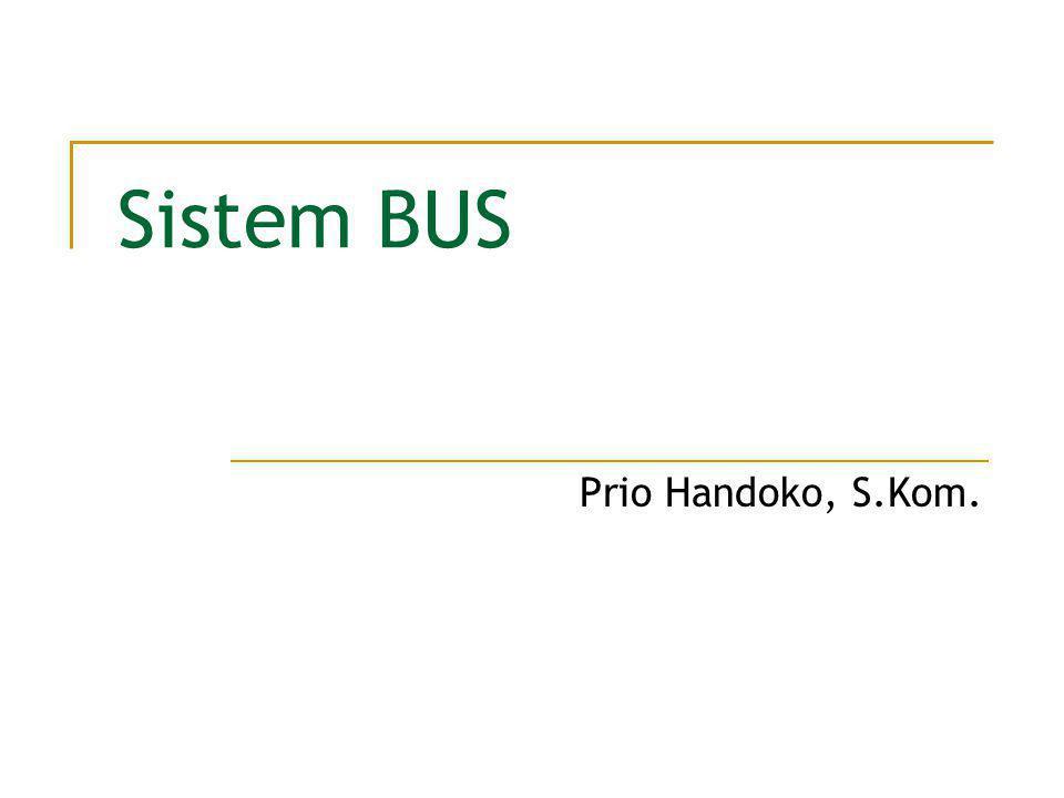 Sistem BUS Prio Handoko, S.Kom.