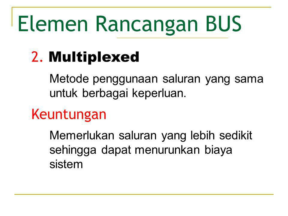 Elemen Rancangan BUS 2. Multiplexed Keuntungan