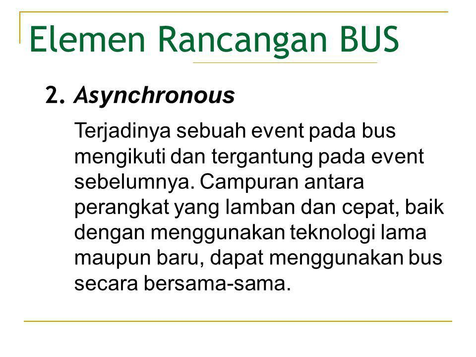 Elemen Rancangan BUS 2. Asynchronous
