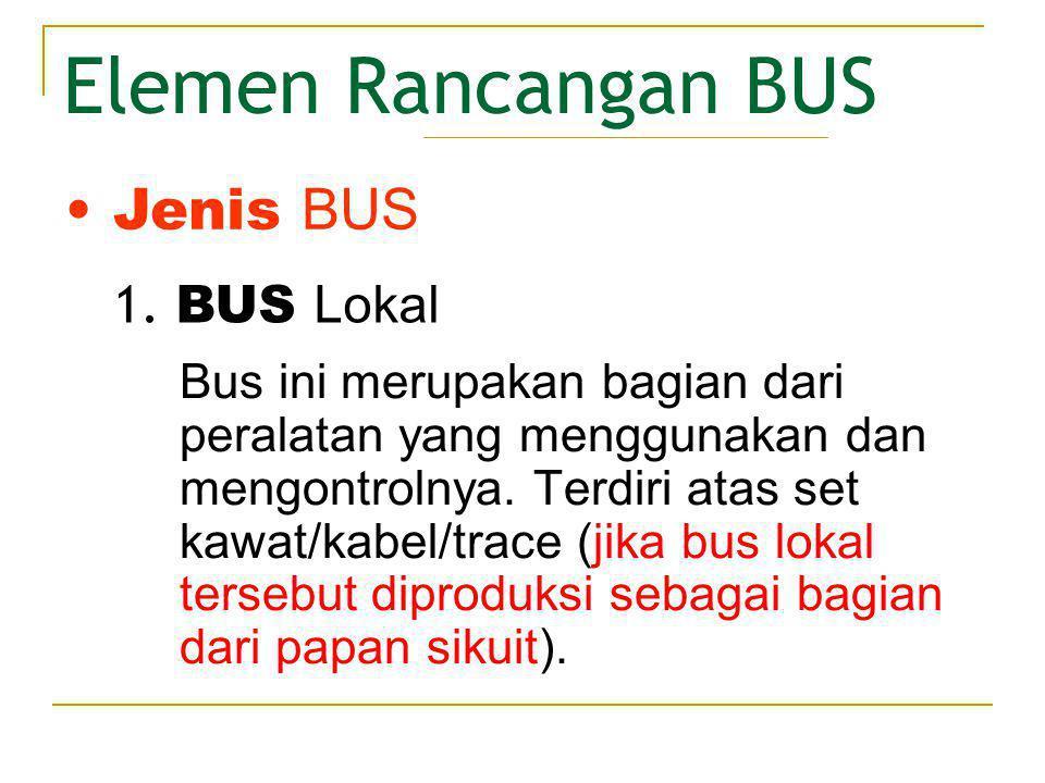 Elemen Rancangan BUS Jenis BUS 1. BUS Lokal