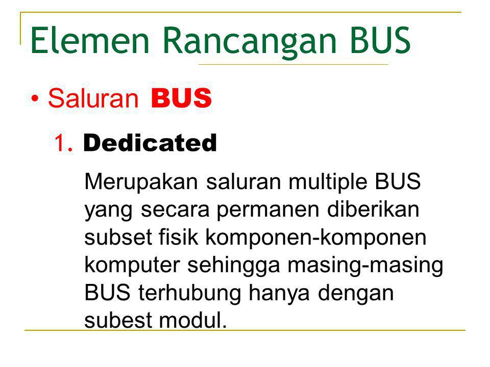 Elemen Rancangan BUS Saluran BUS 1. Dedicated