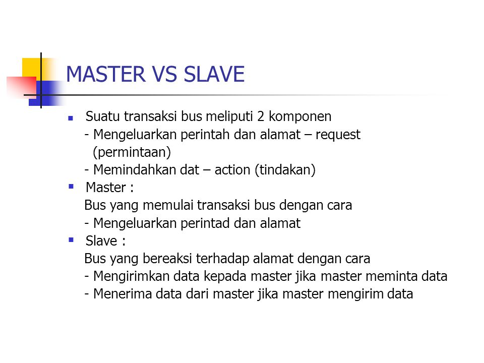 MASTER VS SLAVE Suatu transaksi bus meliputi 2 komponen