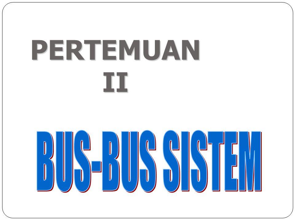 PERTEMUAN II BUS-BUS SISTEM