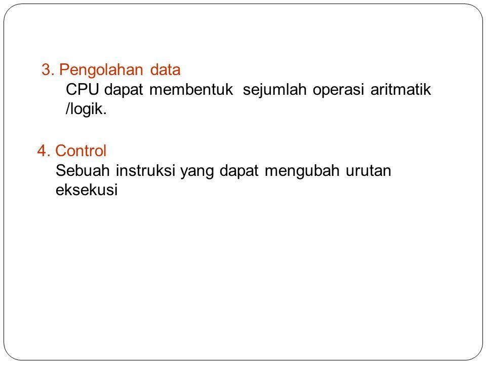 3. Pengolahan data CPU dapat membentuk sejumlah operasi aritmatik /logik.