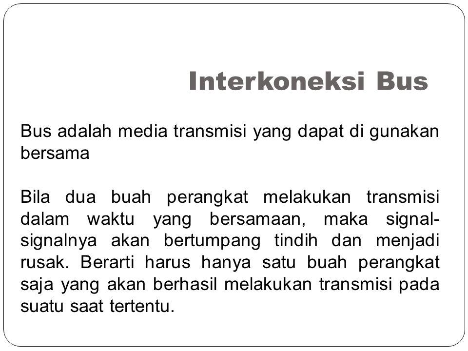 Interkoneksi Bus Bus adalah media transmisi yang dapat di gunakan bersama.