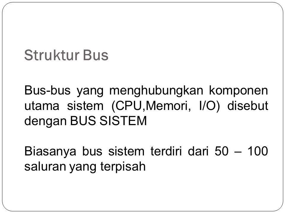 Struktur Bus Bus-bus yang menghubungkan komponen utama sistem (CPU,Memori, I/O) disebut dengan BUS SISTEM.