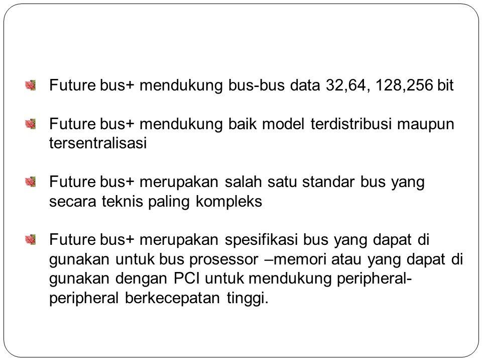 Future bus+ mendukung bus-bus data 32,64, 128,256 bit
