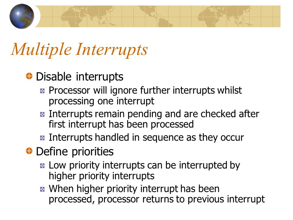 Multiple Interrupts Disable interrupts Define priorities